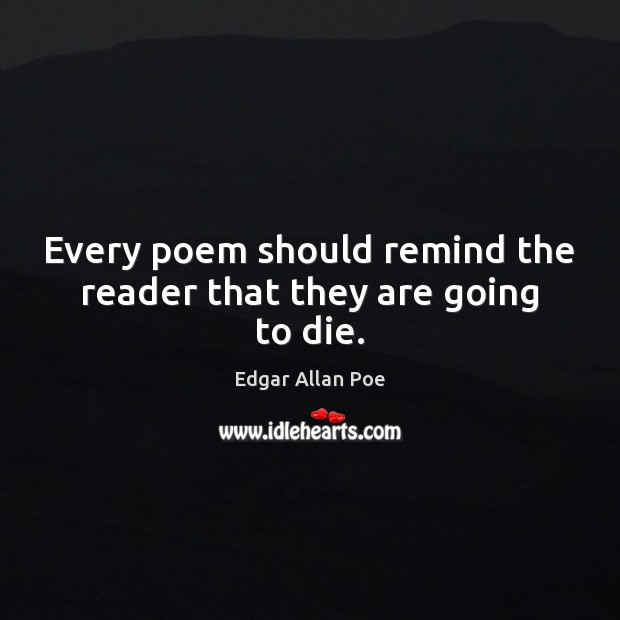 Image, Every poem should remind the reader that they are going to die.