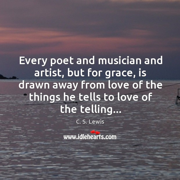 Every poet and musician and artist, but for grace, is drawn away Image