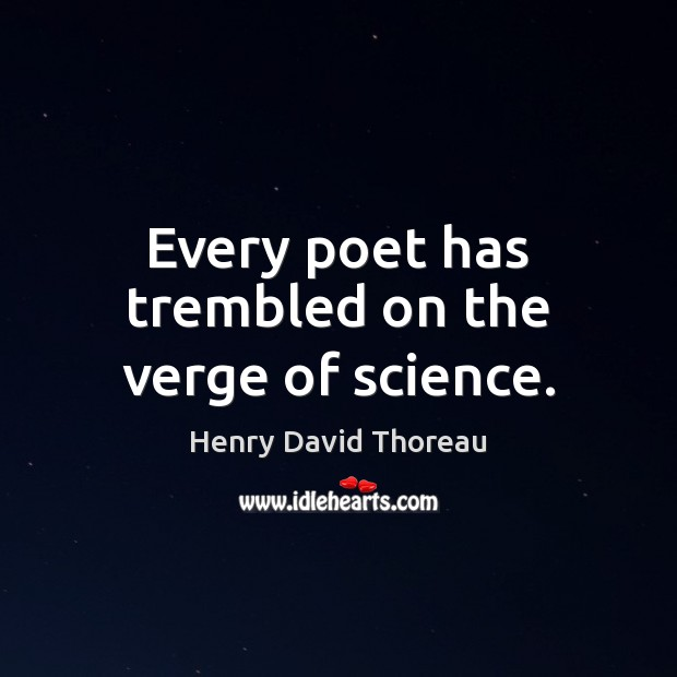 Every poet has trembled on the verge of science. Henry David Thoreau Picture Quote