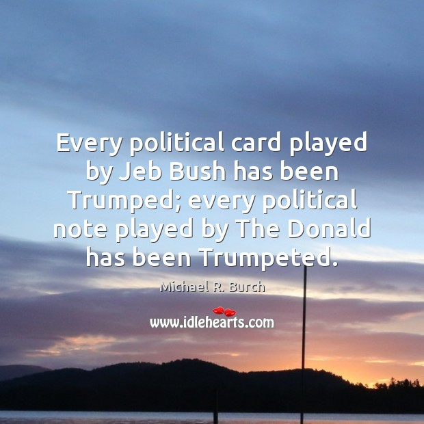 Every political card played by Jeb Bush has been Trumped; every political Image