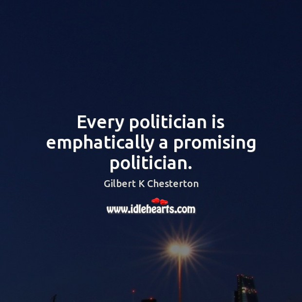 Every politician is emphatically a promising politician. Image