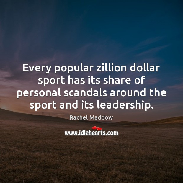 Every popular zillion dollar sport has its share of personal scandals around Rachel Maddow Picture Quote