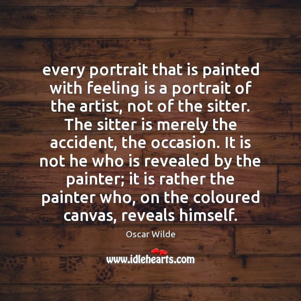 Image, Every portrait that is painted with feeling is a portrait of the