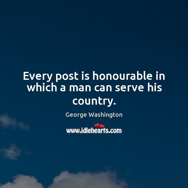 Image, Every post is honourable in which a man can serve his country.