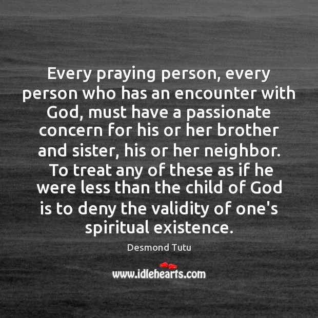 Every praying person, every person who has an encounter with God, must Desmond Tutu Picture Quote