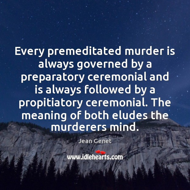 Every premeditated murder is always governed by a preparatory ceremonial and is Image