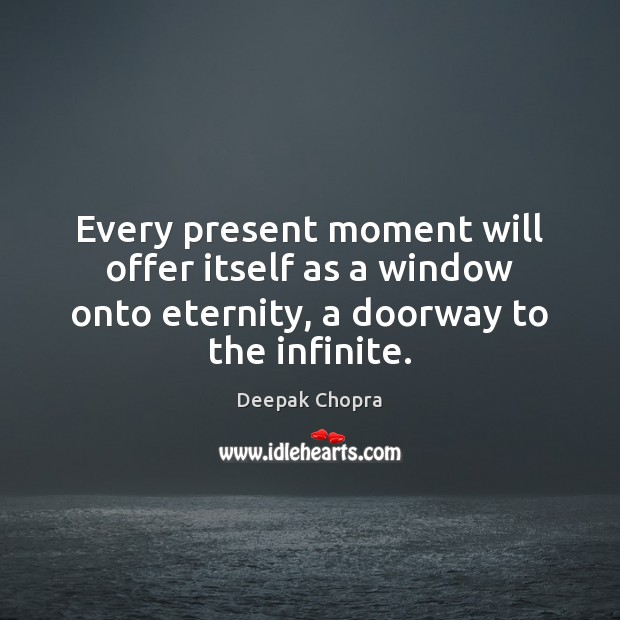 Every present moment will offer itself as a window onto eternity, a Image