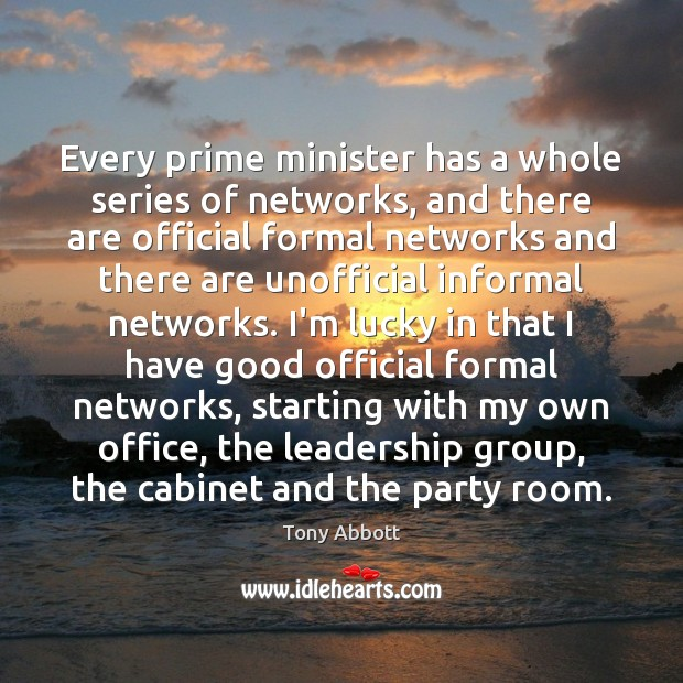 Every prime minister has a whole series of networks, and there are Image
