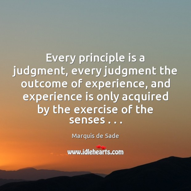 Every principle is a judgment, every judgment the outcome of experience, and Experience Quotes Image