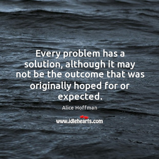 Every problem has a solution, although it may not be the outcome Image