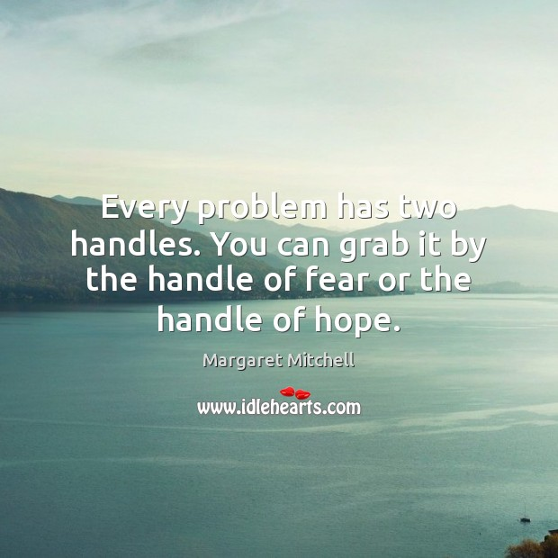 Every problem has two handles. You can grab it by the handle Image