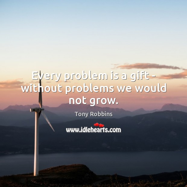 Image, Every problem is a gift – without problems we would not grow.