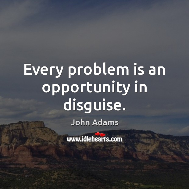 Image, Every problem is an opportunity in disguise.