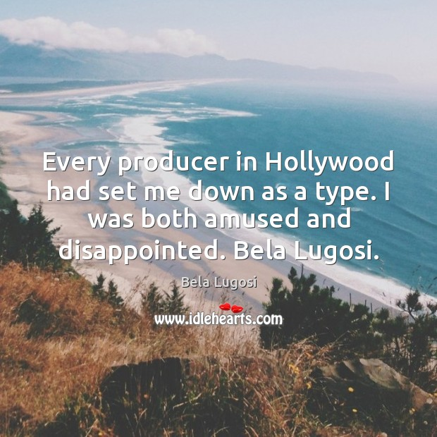 Every producer in Hollywood had set me down as a type. I Image