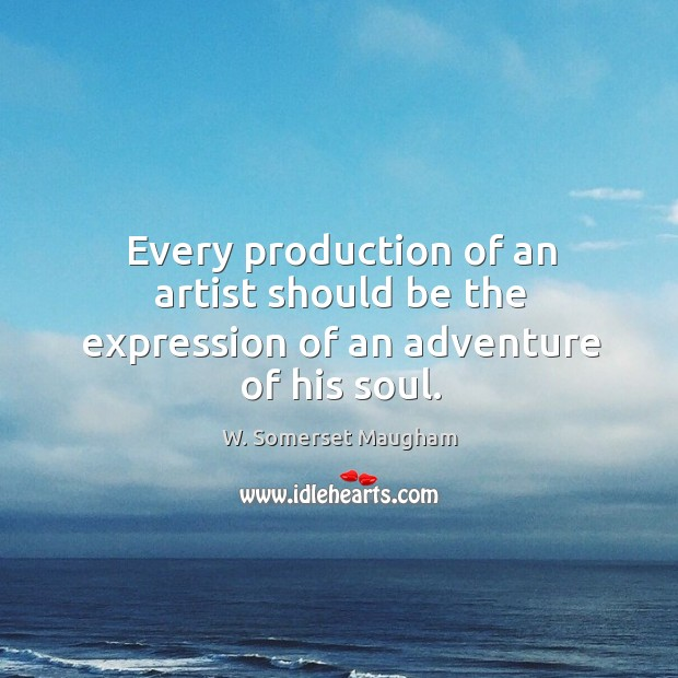 Image, Every production of an artist should be the expression of an adventure of his soul.