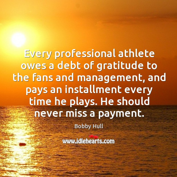 Image, Every professional athlete owes a debt of gratitude to the fans and management