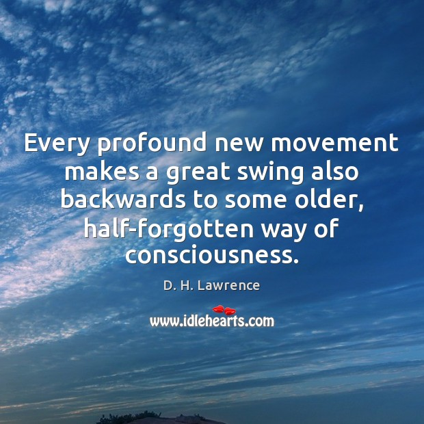 Every profound new movement makes a great swing also backwards to some Image