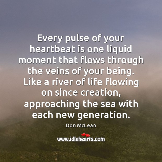Every pulse of your heartbeat is one liquid moment that flows through Don McLean Picture Quote