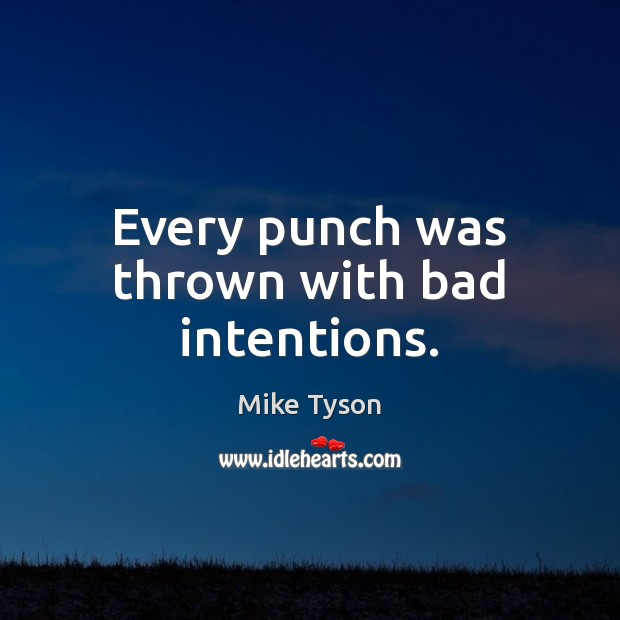Every punch was thrown with bad intentions. Mike Tyson Picture Quote