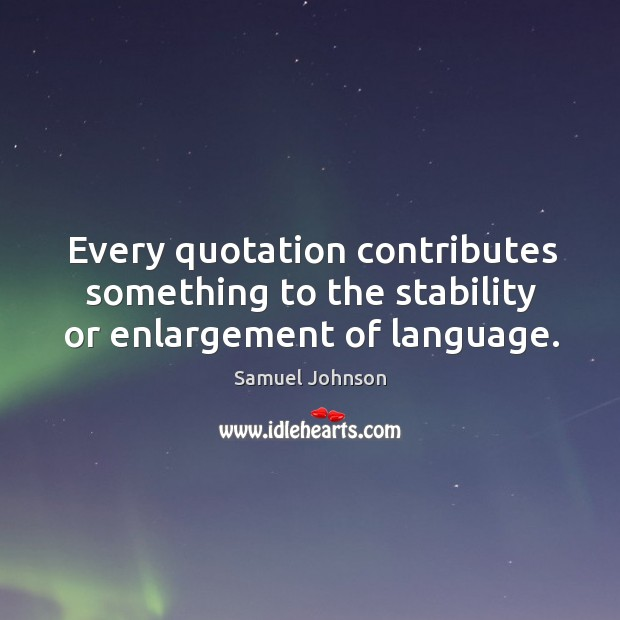 Every quotation contributes something to the stability or enlargement of language. Image