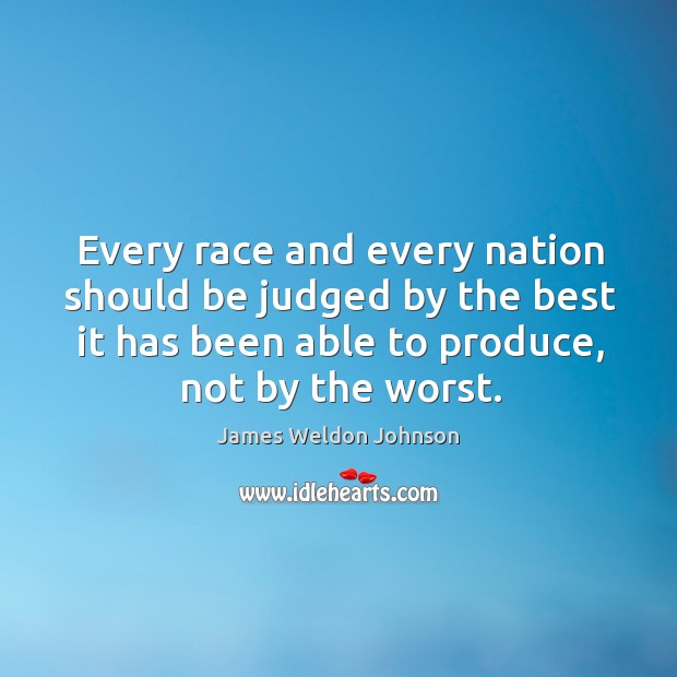 Every race and every nation should be judged by the best it James Weldon Johnson Picture Quote