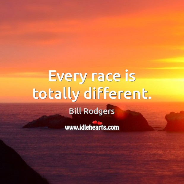 Image, Every race is totally different.