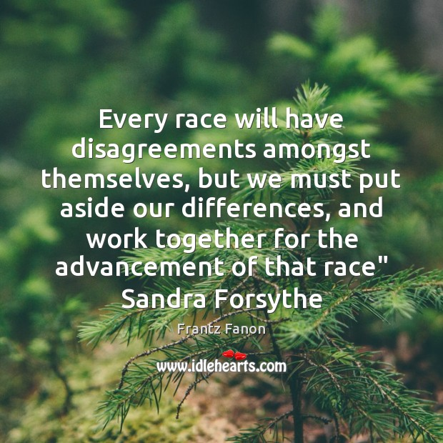 Every race will have disagreements amongst themselves, but we must put aside Image