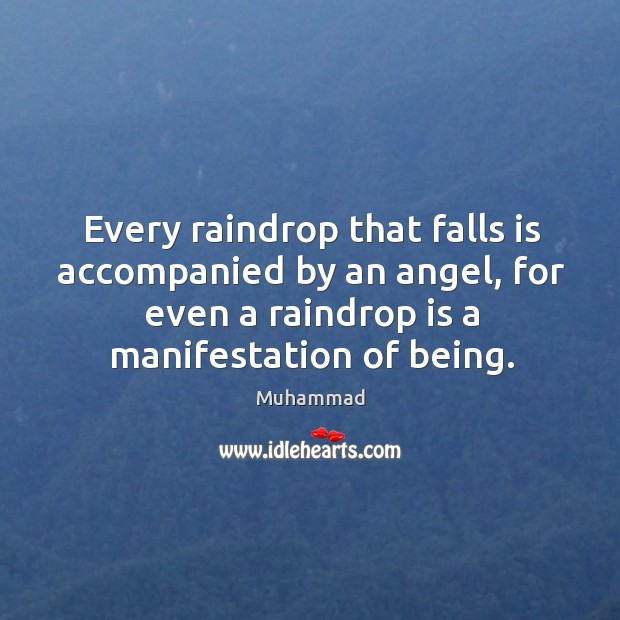 Every raindrop that falls is accompanied by an angel, for even a Muhammad Picture Quote