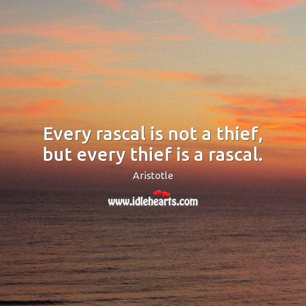 Image, Every rascal is not a thief, but every thief is a rascal.
