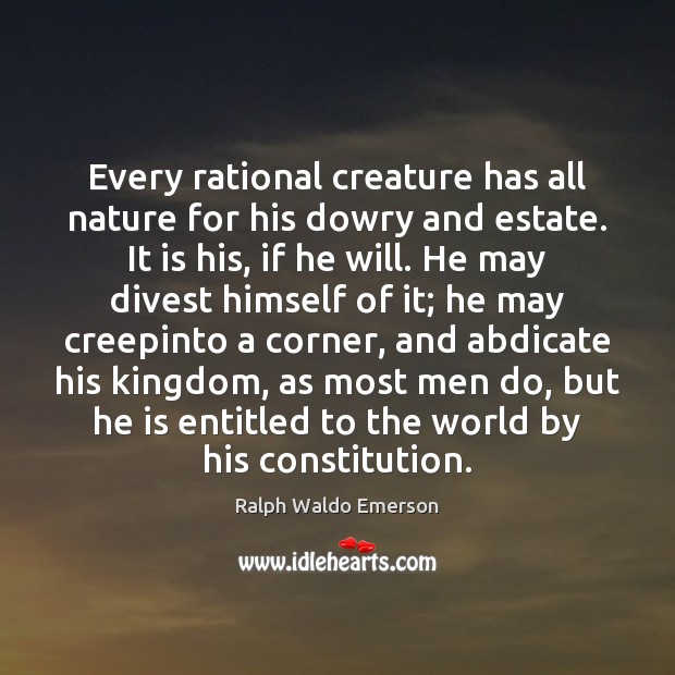 Every rational creature has all nature for his dowry and estate. It Image