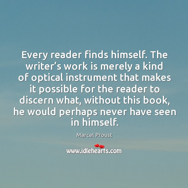 Image, Every reader finds himself. The writer's work is merely