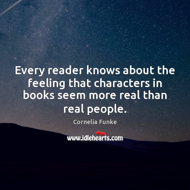 Every reader knows about the feeling that characters in books seem more Image