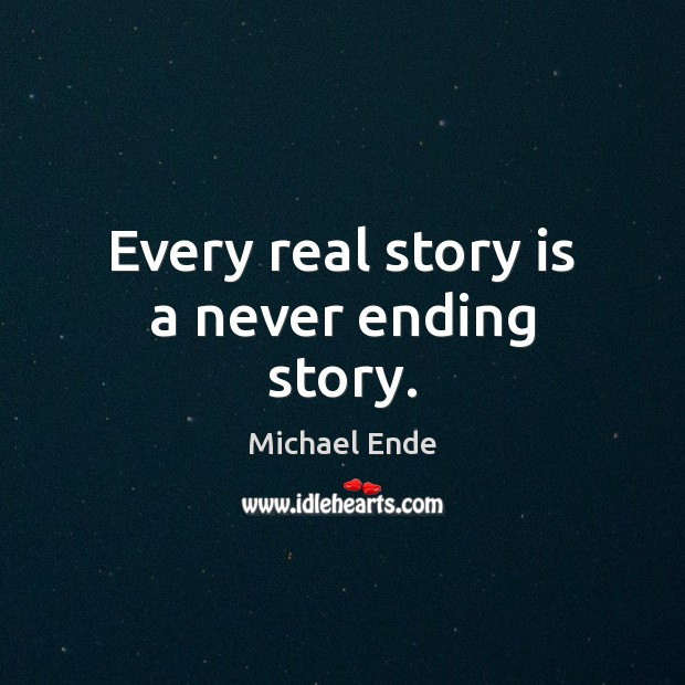 Image, Every real story is a never ending story.