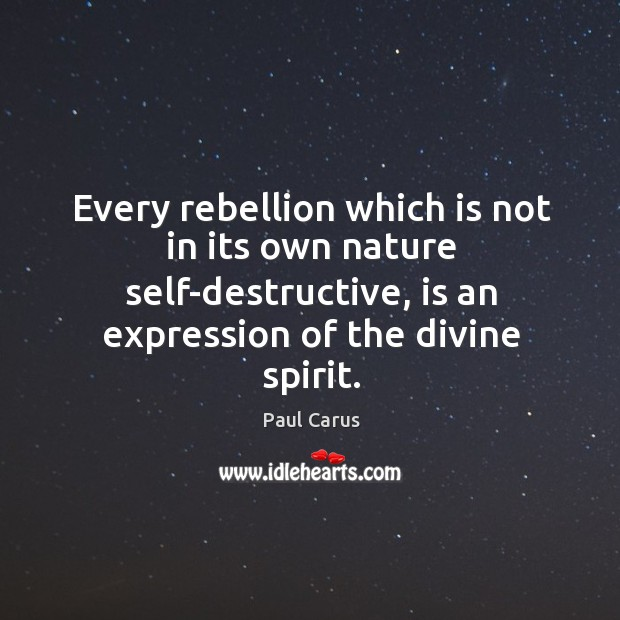 Every rebellion which is not in its own nature self-destructive, is an Image