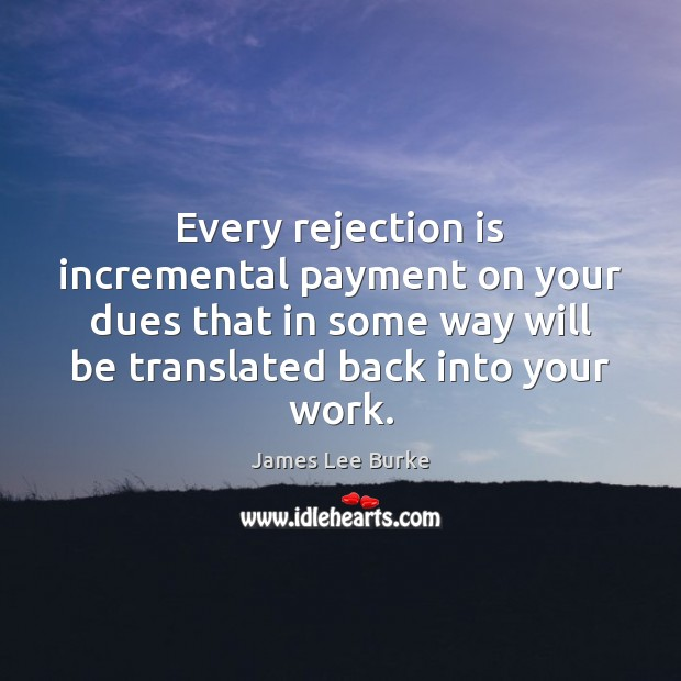 Every rejection is incremental payment on your dues that in some way Rejection Quotes Image