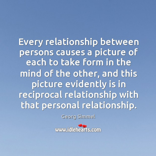 Every relationship between persons causes a picture of each to take form in the mind Image
