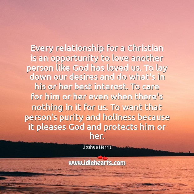Every relationship for a Christian is an opportunity to love another person Image