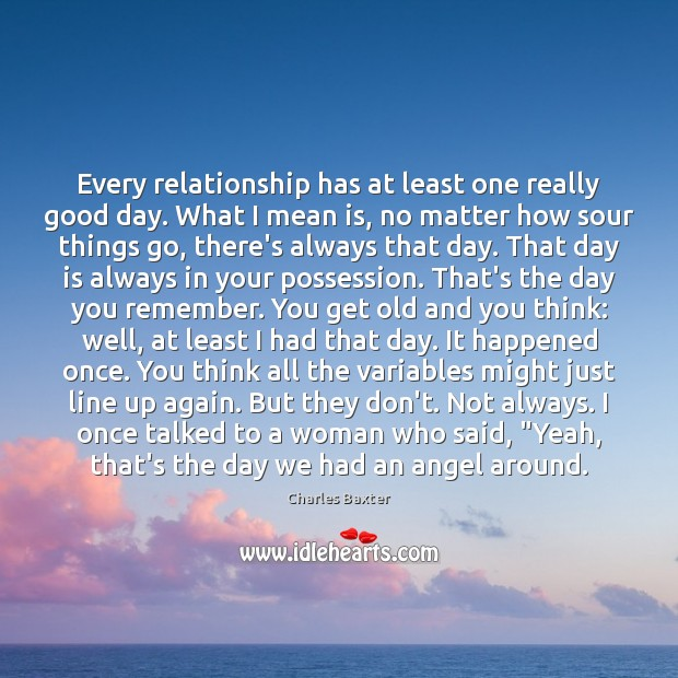 Every relationship has at least one really good day. What I mean Image