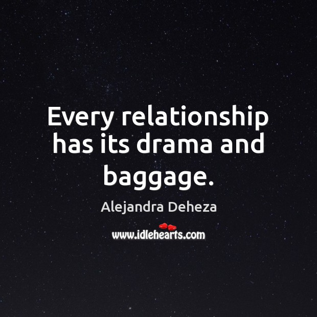 Every relationship has its drama and baggage. Image