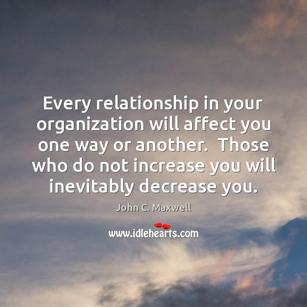 Every relationship in your organization will affect you one way or another. Image