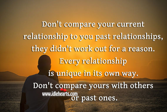 Don't compare your relationship with others or past ones. Compare Quotes Image