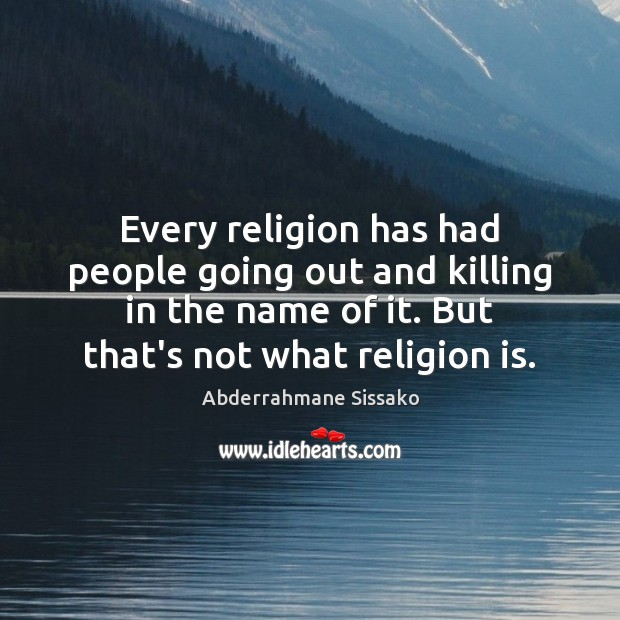 Image, Every religion has had people going out and killing in the name