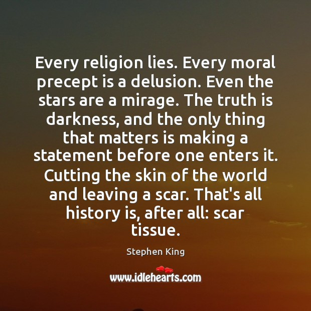 Image, Every religion lies. Every moral precept is a delusion. Even the stars