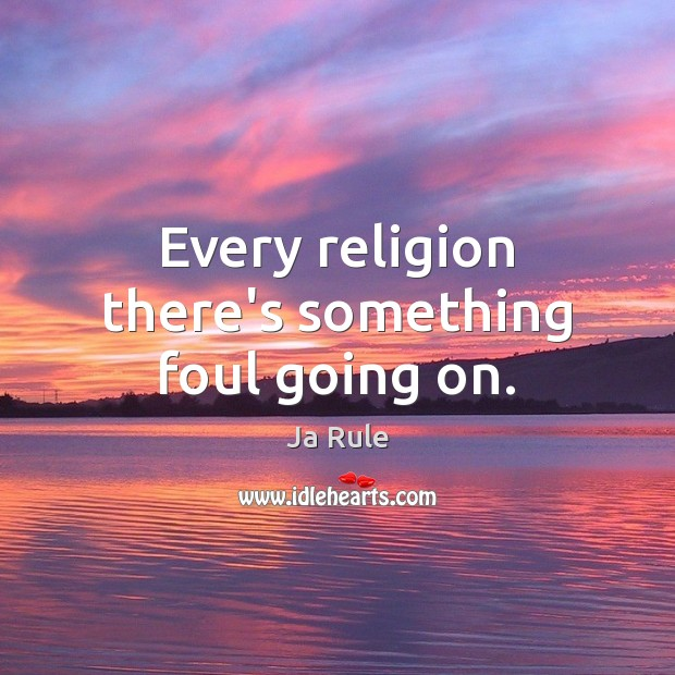 Every religion there's something foul going on. Ja Rule Picture Quote