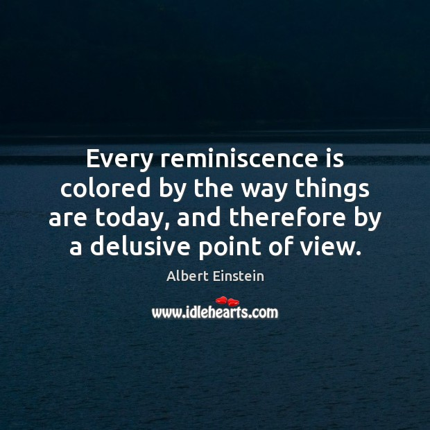 Image, Every reminiscence is colored by the way things are today, and therefore