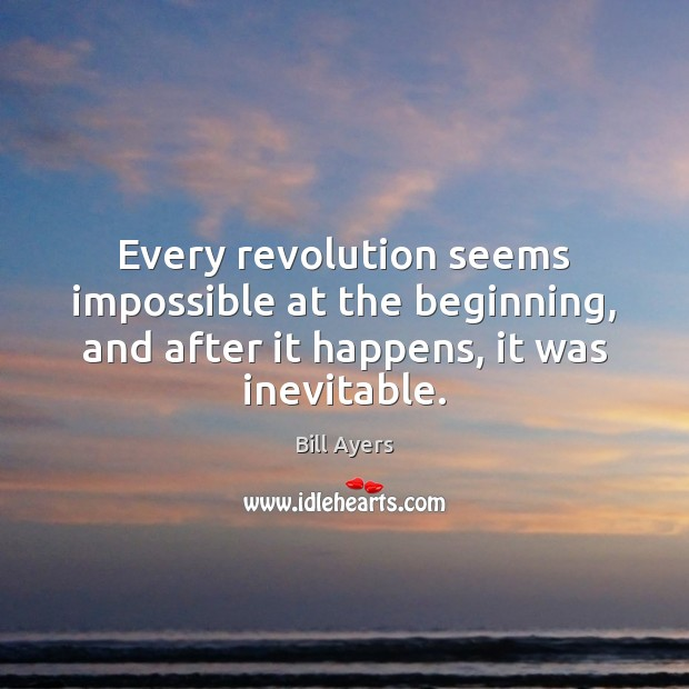 Image, Every revolution seems impossible at the beginning, and after it happens, it