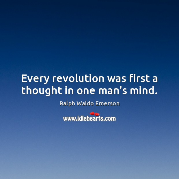 Every revolution was first a thought in one man's mind. Image