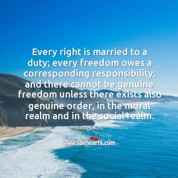 Every right is married to a duty; every freedom owes a corresponding Image