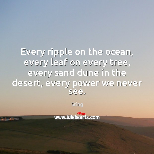 Image, Every ripple on the ocean, every leaf on every tree, every sand