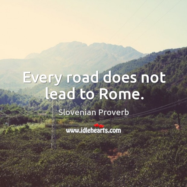 Every road does not lead to rome. Slovenian Proverbs Image